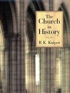 The Church in History by B. K. Kuiper