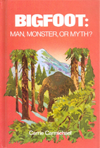 Bigfoot: Man, Monster, or Myth? by Carrie…