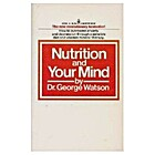 Nutrition and Your Mind by George Watson