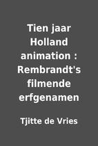 Tien jaar Holland animation : Rembrandt's…