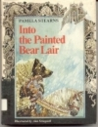 Into the Painted Bear Lair by Pamela Stearns