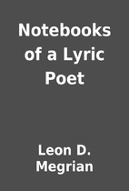 Notebooks of a Lyric Poet by Leon D. Megrian