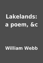Lakelands: a poem, &c by William Webb