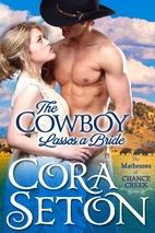 The Cowboy Lassos a Bride by Cora Seton