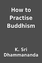 How to Practise Buddhism by K. Sri…