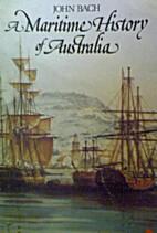 A maritime history of Australia by John Bach