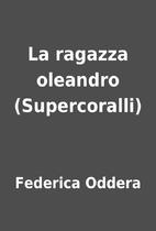 La ragazza oleandro (Supercoralli) by…