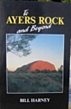 To Ayers Rock and Beyond by Bill Harney