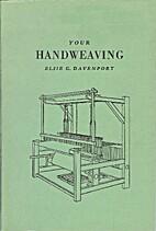 Your Handweaving by Elsie G. Davenport