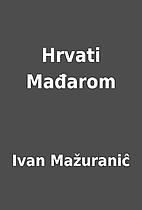 Hrvati Mađarom by Ivan Mažuraniĉ