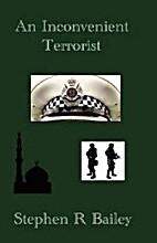 An Inconvenient Terrorist by Stephen R.…