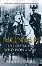 Monash: The Outsider Who Won A War by Roland…