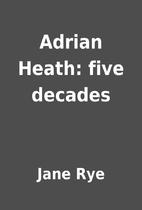 Adrian Heath: five decades by Jane Rye