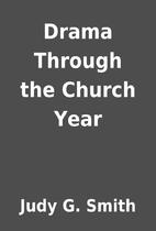 Drama Through the Church Year by Judy G.…