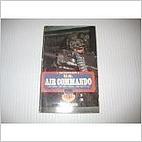 U.S Air Commando; the men, the machines, the…