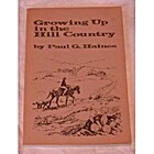 Growing Up in the Hill Country by Paul G.…