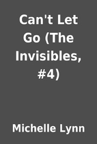 Can't Let Go (The Invisibles, #4) by…