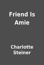Friend Is Amie by Charlotte Steiner