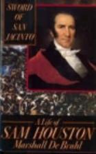 Sword of San Jacinto: A Life of Sam Houston…