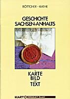 Geschichte Sachsen-Anhalts. In Karte, Bild…