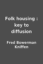 Folk housing : key to diffusion by Fred…