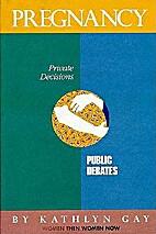 Pregnancy: Private Decisions, Public Debates…