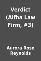 Verdict (Alfha Law Firm, #3) by Aurora Rose…