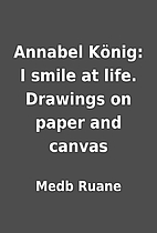 Annabel König: I smile at life. Drawings on…