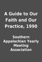 A Guide to Our Faith and Our Practice, 1990…