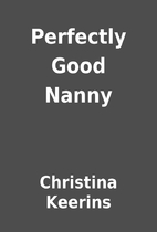 Perfectly Good Nanny by Christina Keerins