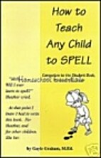 How to Teach Any Child to Spell by Gayle…