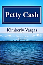 Petty Cash by Kimberly Vargas