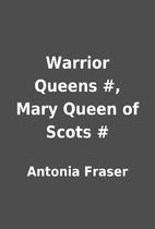 Warrior Queens #, Mary Queen of Scots # by…