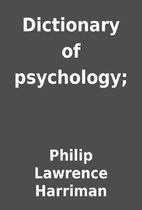 Dictionary of psychology; by Philip Lawrence…