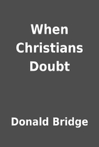 When Christians Doubt by Donald Bridge