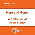 Here and Gone by Jeremy Mark Lane