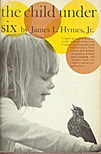 The Child Under Six by James L. Hymes