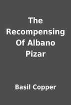 The Recompensing Of Albano Pizar by Basil…