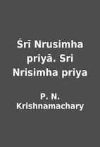 Śrī Nrusimha priyā. Sri Nrisimha priya by…