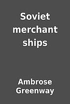 Soviet merchant ships by Ambrose Greenway
