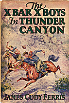 The X Bar X Boys in Thunder Canyon by James…