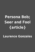 Persona Bob; Seer and Fool {article} by…