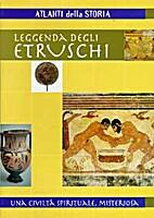 Leggenda degli etruschi. Una civiltà…