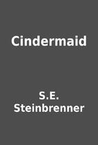 Cindermaid by S.E. Steinbrenner
