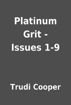Platinum Grit - Issues 1-9 by Trudi Cooper