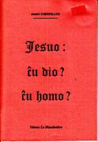 Jesuo: Ĉu dio? Ĉu homo? by André…