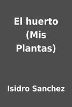 El huerto (Mis Plantas) by Isidro Sanchez