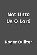 Not Unto Us O Lord by Roger Quilter
