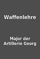 Waffenlehre by Major der Artillerie Georg