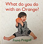 What Do You Do with an Orange? by Fiona…